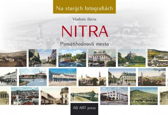 Nitra - Pamätihodnosti mesta- Na starých fotografiách - Vladimír Bárta