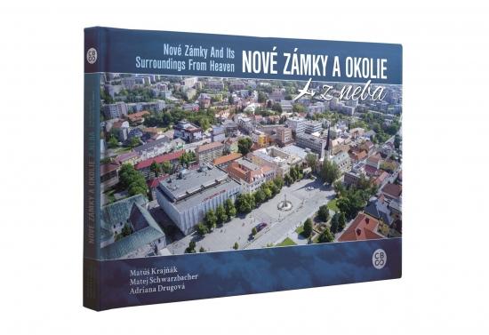 Nové Zámky a okolie z neba - Nové Zámky and its surroundings from heaven - M. Krajňák, M.Schwarzbacher, A. Drugová