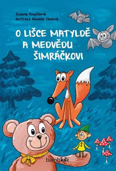 O lišce Matyldě a medvědu Šimráčkovi - Zuzana Pospíšilová