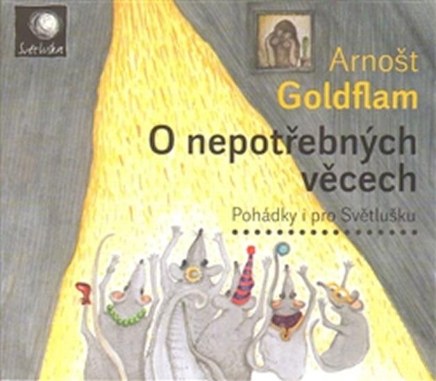 O nepotřebných věcech - Pohádky i pro Světlušku - CD - Arnošt Goldflam
