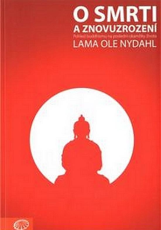 O smrti a znovuzrození - Pohled buddhismu na poslední okamžiky života - Lama Ole Nydahl