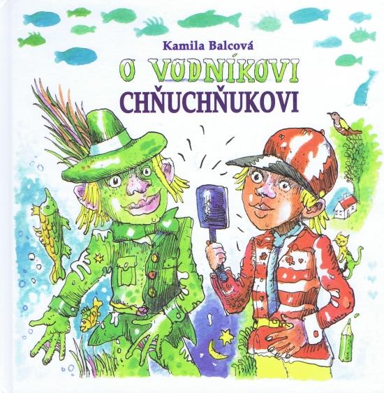 O vodníkovi Chňuchňukovi - Kamila Balcová