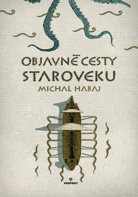 Objavné cesty staroveku - Michal Habaj