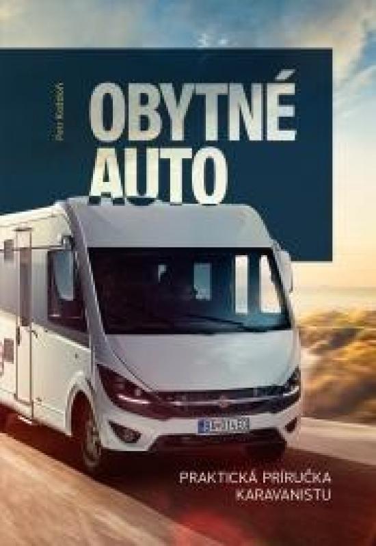 Obytné auto - Praktická príručka karavanistu - Peter Koždoň
