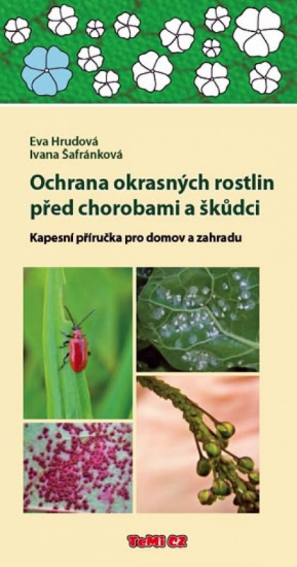 Ochrana okrasných rostlin před chorobami a škůdci - Kapesní příručka pro domov a zahradu - Ivana Šafránková, Eva Hrudová