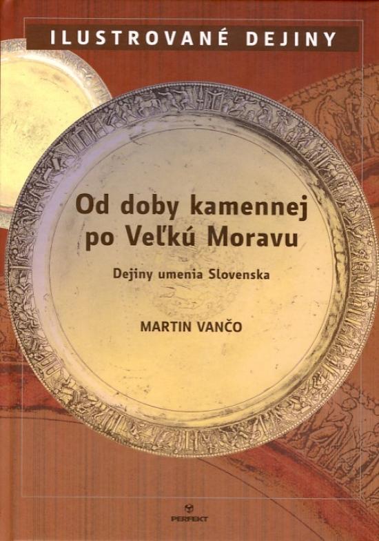 Od doby kamennej po Veľkú Moravu - Dejiny umenia Slovenska - Martin Vančo