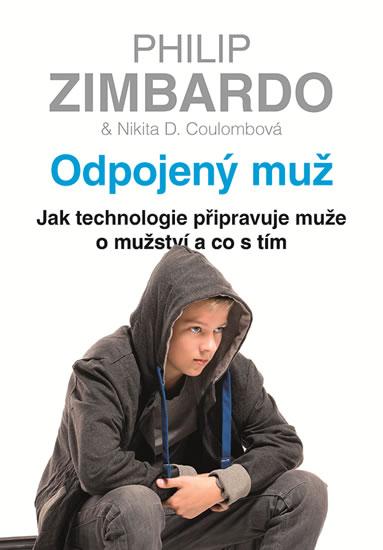 Odpojený muž - Jak technologie připravuje muže o mužství a co s tím - Coulombová Nikita D. Zimbardo Philip,