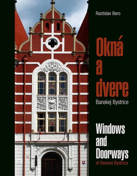 Okná a dvere Banskej Bystrice/Windows & Doorways of Banská Bystrica - Bero Rastislav