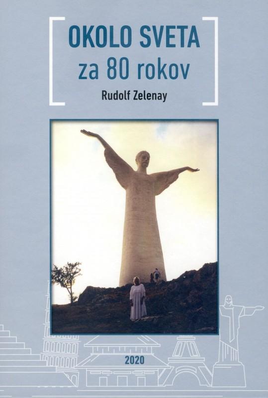 Okolo sveta za 80 rokov - Rudolf Zelenay