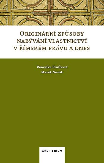 Originární způsoby nabývání vlastnictví v římském právu a dnes - Veronika Fruthová, Marek Novák