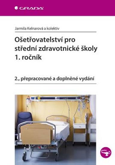 Ošetřovatelství pro střední zdravotnické školy - 1. ročník - 2.vydání - Jarmila Kelnarová a kolektiv