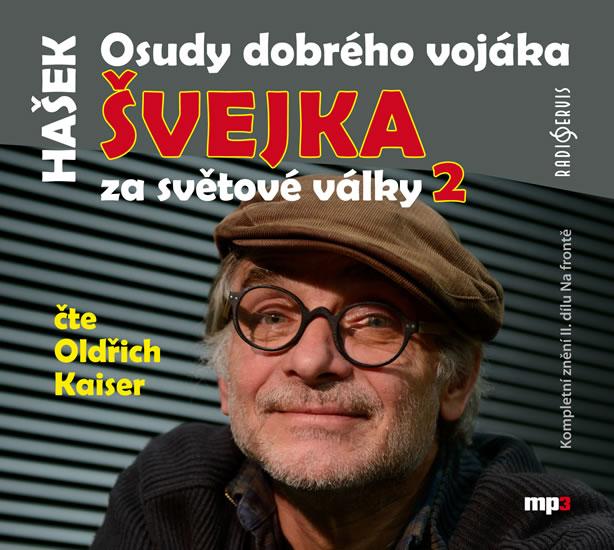 Osudy dobrého vojáka Švejka za světové války 2 - CDmp3 (Čte Oldřich Kaiser) - Jaroslav Hašek