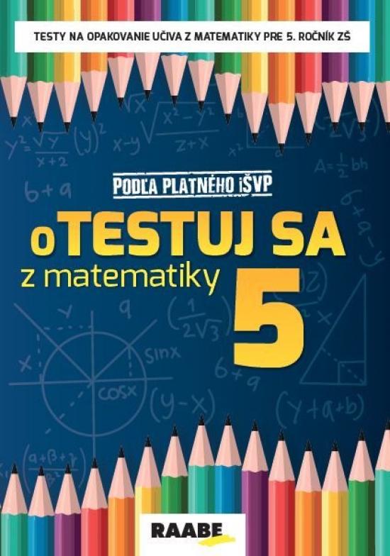 oTestuj sa z matematiky 5 PZ - Silvia Bodláková