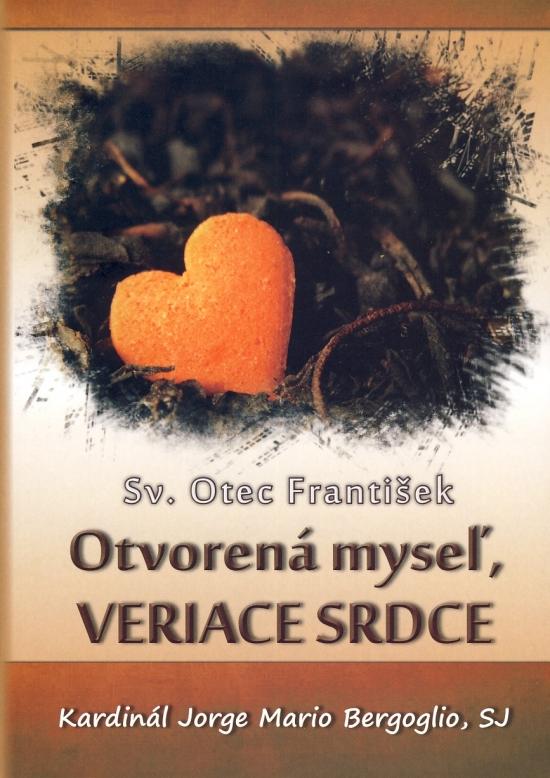 Otvorená myseľ, VERIACE SRDCE - Bergoglio Sv. Otec František, Jorge Mari