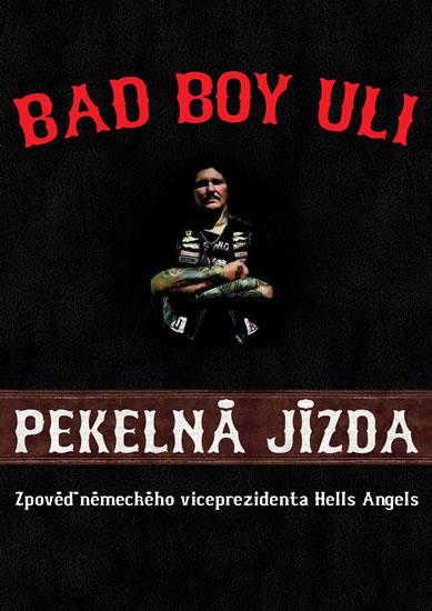 Pekelná jízda - Zpověď německého viceprezidenta Hells Angels - Uli Bad Boy