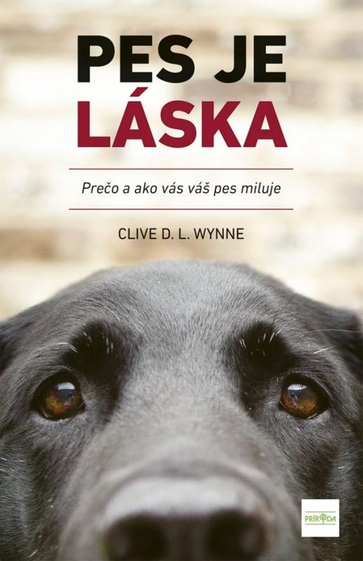 Pes je láska - Prečo a ako vás váš pes miluje - Clive D.L. Wynne