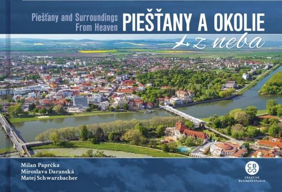 Piešťany a okolie z neba - Piešťany And Surroundings From Heaven - M. Paprčka, M. Daranská, M. Schwarzbacher