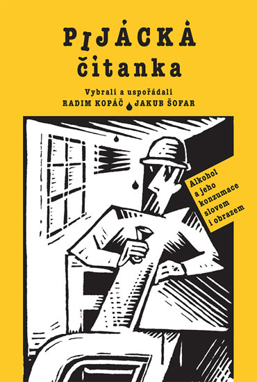 Pijácka čítanka - Alkohol a jeho konzumace slovem i obrazem - Radim Kopáč, Jakub Šofar