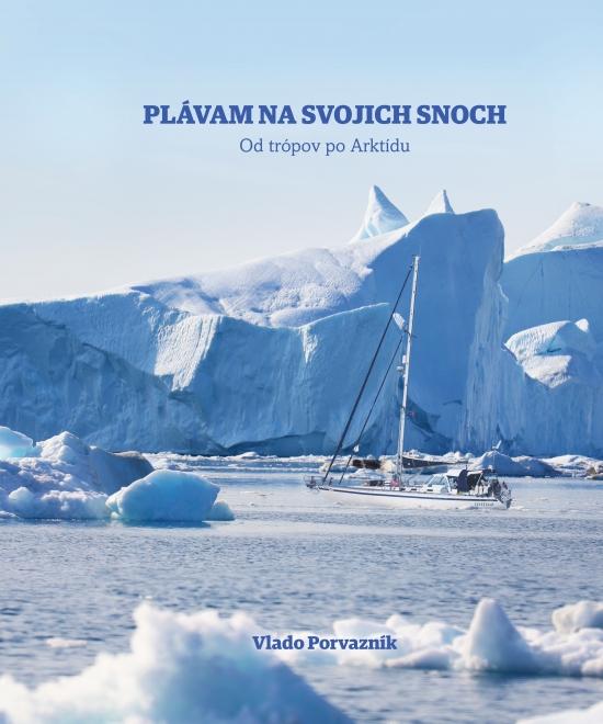 Plávam na svojich snoch - Od trópov po Arktídu - Vladimír Porvazník