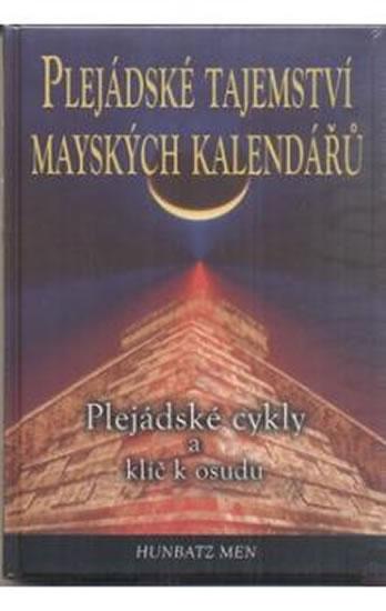 Plejádské tajemství mayských kalendářů - Plejádské cykly a klíč k osudu - Hunbatz Men