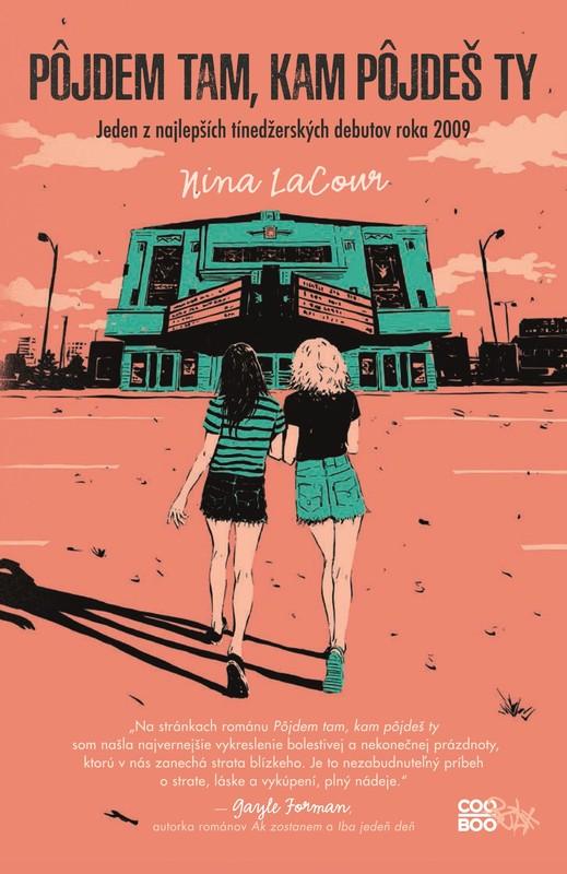 Pôjdem tam, kam pôjdeš ty - Nina LaCour