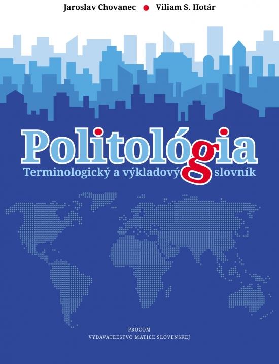 Politológia - terminologický a výkladový slovník - Jaroslav Chovanec, Viliam S.Hotár