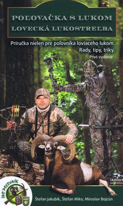 Poľovačka s lukom-lovecká lukostreľba - Kolektív autorov