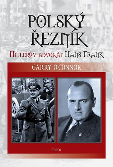 Polský řezník - Hitlerův advokát Hans Frank - Garry O´Connor
