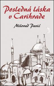 Posledná láska v Carihrade - Milorad Pavić