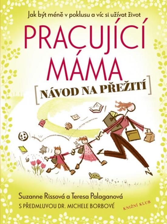Pracující máma – návod na přežití - Suzanne Rissová, Teresa Palaganová