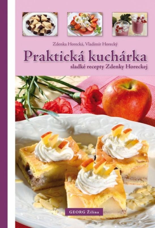 Praktická kuchárka (sladké recepty Zdenky Horeckej) - Zdenka Horecká, Vladimír Horecký
