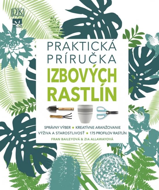 Praktická príručka izbových rastlín - Fran Baileyová, Zia Allawayová