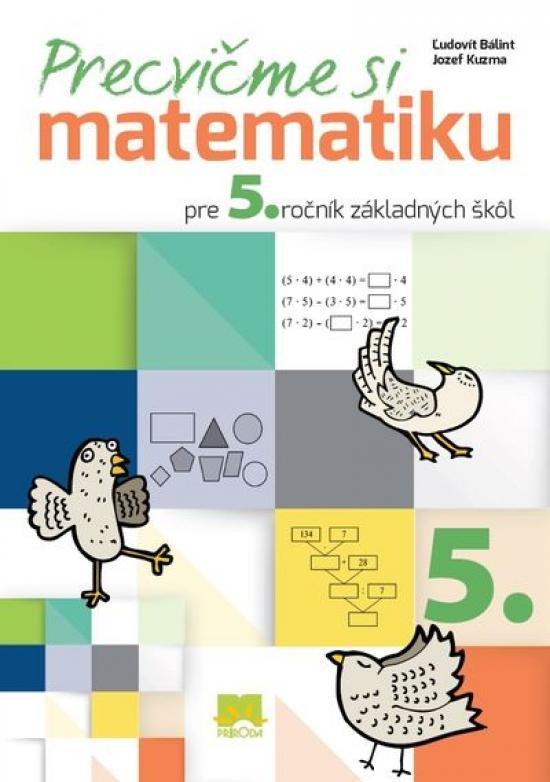 Precvičme si matematiku pre 5. ročník základných škôl - Ľudovít Bálint, Jozef Kuzma