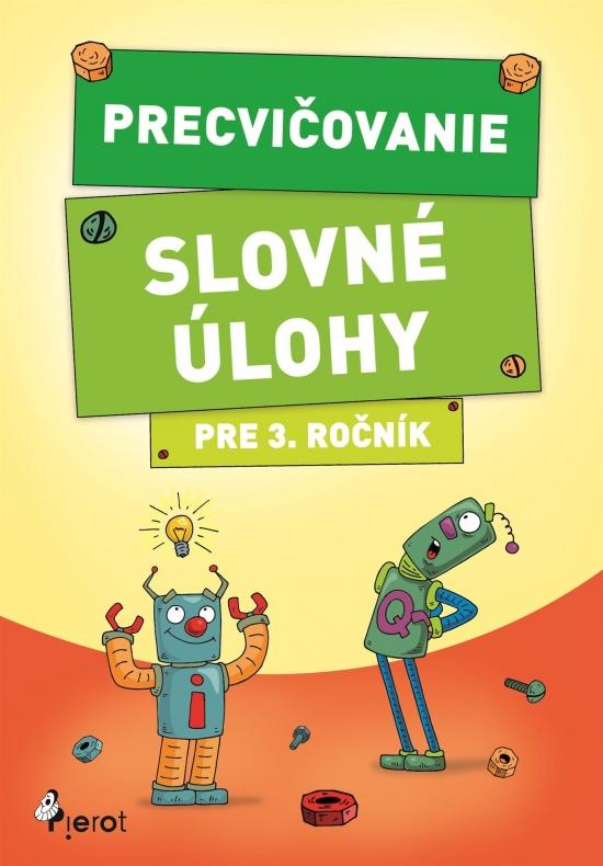 Precvičovanie – Slovné úlohy pre 3.ročník - Kolektív autorov