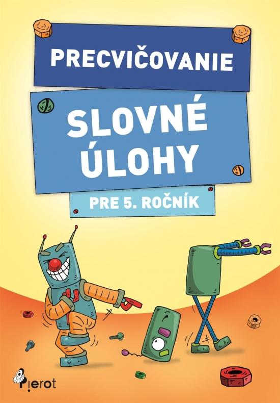Precvičovanie – Slovné úlohy pre 5.ročník - Kolektív autorov
