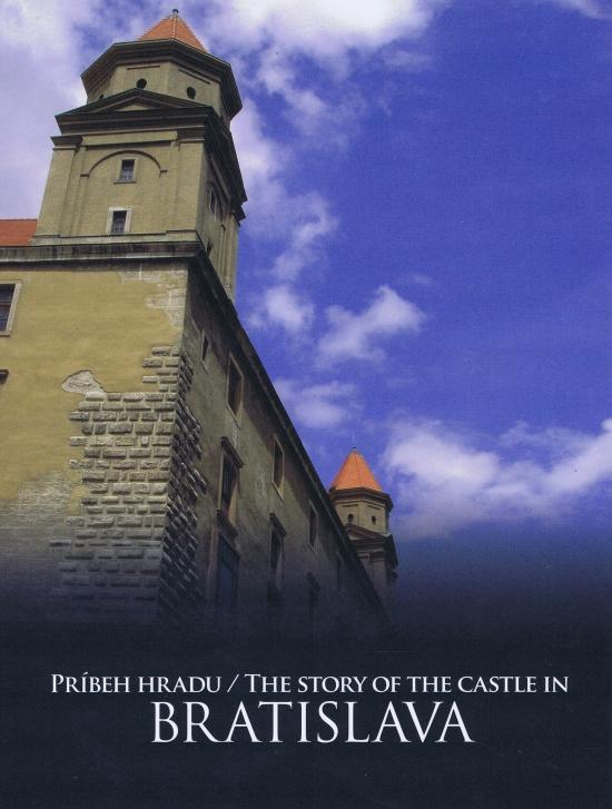 Príbeh hradu Bratislava/ The Story of the Castle in Bratislava - Adela Markovich, Jana Hutťanová