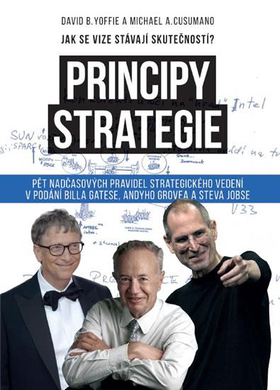 Principy strategie - Pět nadčasových pravidel strategického leadershipu v podání Billa Gatese, Andyho Grova a Steva Jobse - David B. Yoffie, Michael A