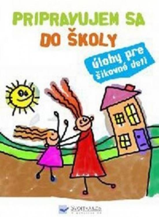 Pripravujem sa do školy - úlohy pre šikovné deti - Kolektív autorov
