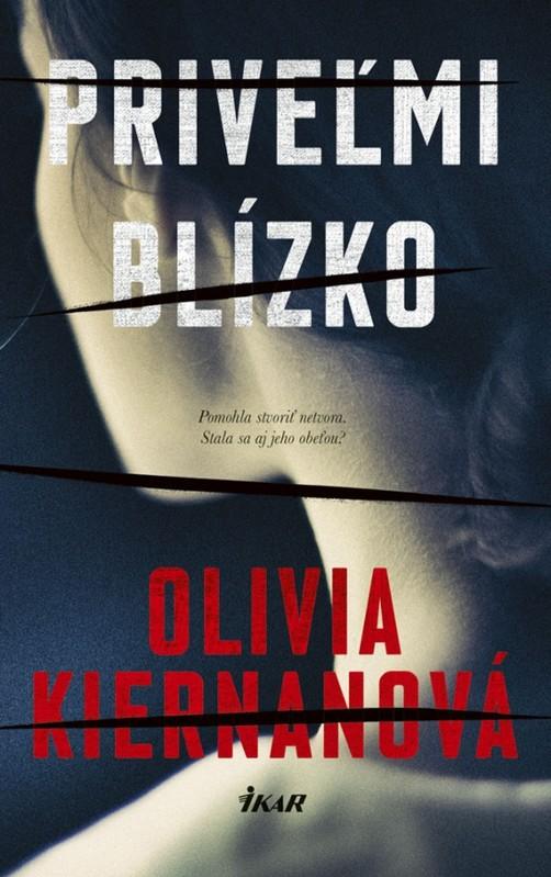 Priveľmi blízko - Olivia Kiernanová