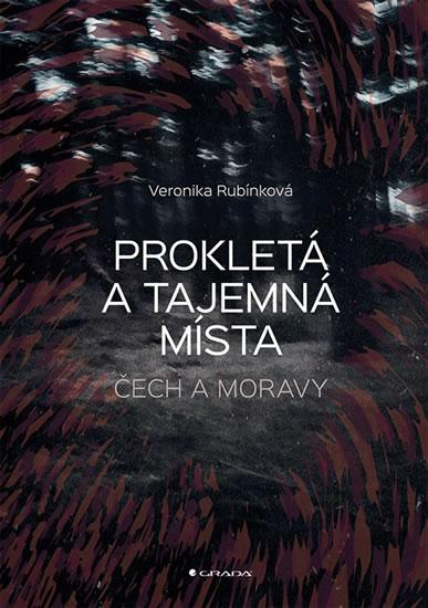 Prokletá a tajemná místa Čech a Moravy - Veronika Rubínková