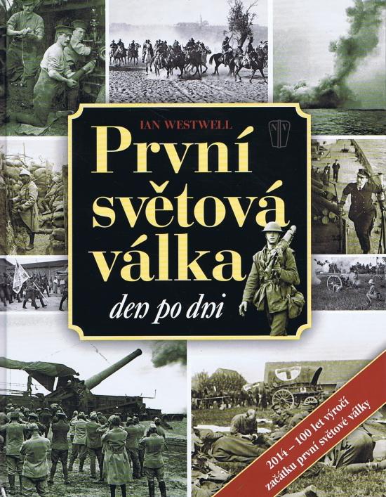 První světová válka den po dni - 2. vydání - Ian Westwell