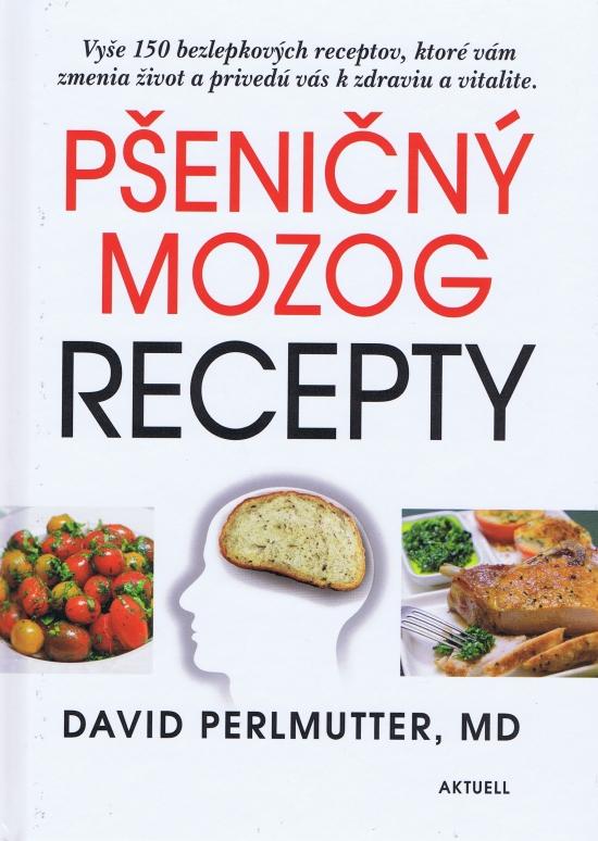 Pšeničný mozog- recepty - David Perlmutter