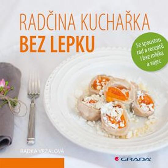 Radčina kuchařka bez lepku - Se spoustou rad a receptů i bez mléka a vajec - Radka Vrzalová