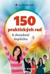 150 praktických rad k dosažení úspěchu - Rostislav Vlasák