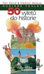 50 výletů do historie - edice Rodinné toulky - Vladimír Soukup, David Petr,
