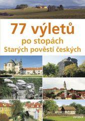 77 výletů po stopách Starých pověstí č. - Věra a Veronika Škvárovy