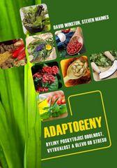 Adaptogeny - byliny poskytující odolnost, vytrvalost a úlevu od stresu - David Winston, Steven Maimes