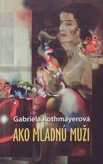 Ako mladnú muži - Rothmayerová Gabriela