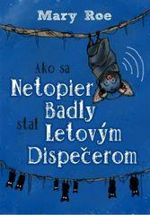 Ako sa netopier Badly stal letovým dispečerom - Mary Roe