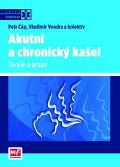 Akutní a chronický kašel – Teorie a praxe - Vondra Vladimír Čáp Petr,